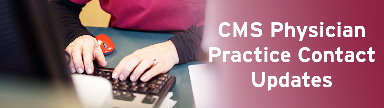 CMS Physician Practice Contact Updates